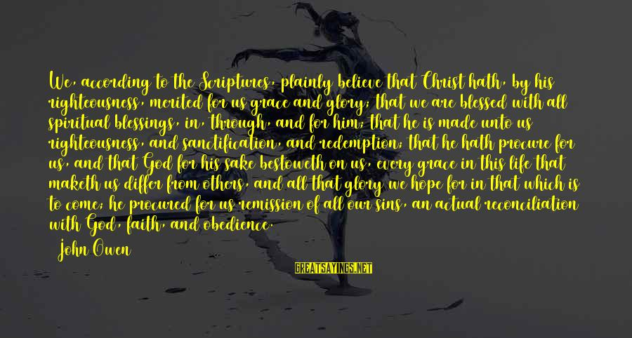 Limited Atonement Sayings By John Owen: We, according to the Scriptures, plainly believe that Christ hath, by his righteousness, merited for