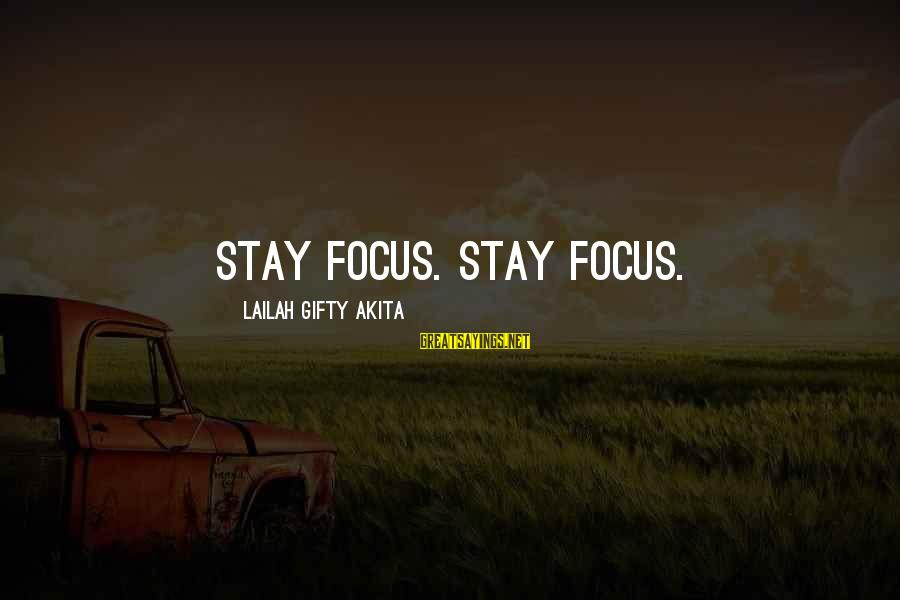 Limited Atonement Sayings By Lailah Gifty Akita: Stay focus. Stay focus.