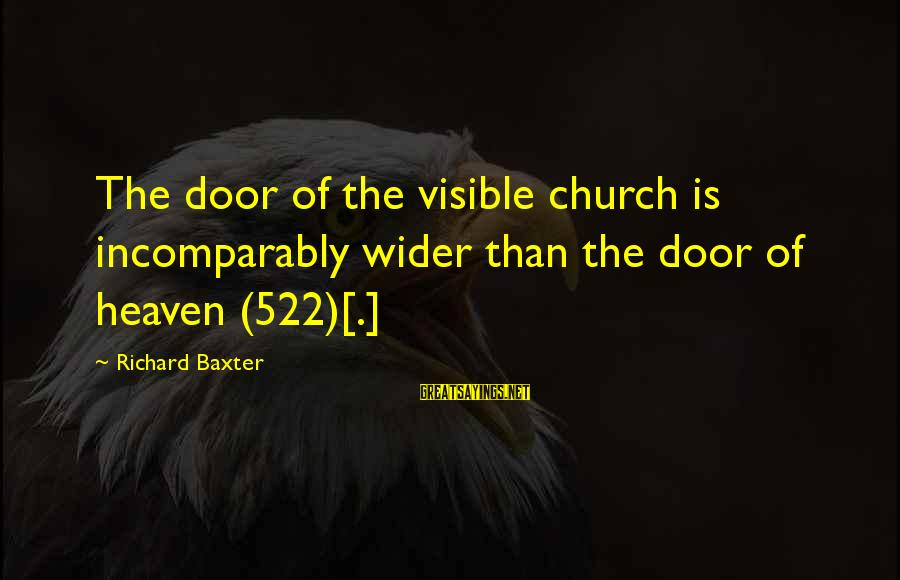Limited Atonement Sayings By Richard Baxter: The door of the visible church is incomparably wider than the door of heaven (522)[.]