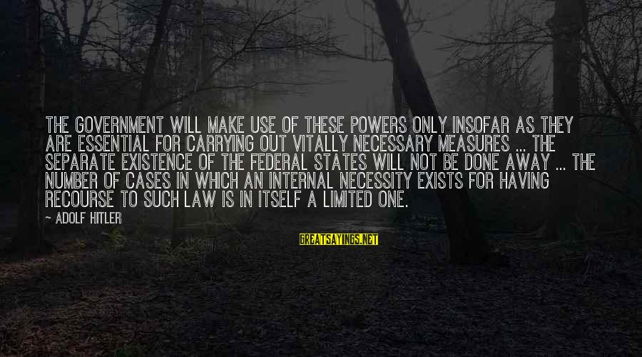 Limited Federal Government Sayings By Adolf Hitler: The government will make use of these powers only insofar as they are essential for