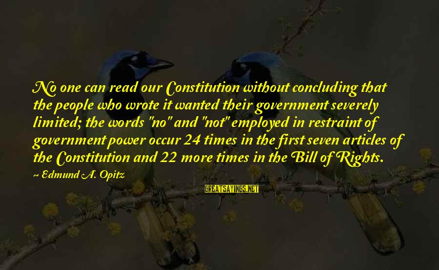 Limited Government In The Constitution Sayings By Edmund A. Opitz: No one can read our Constitution without concluding that the people who wrote it wanted
