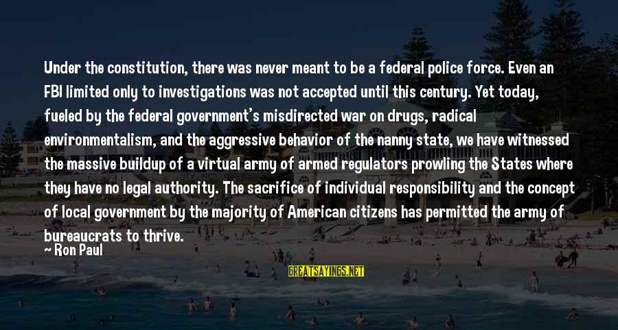 Limited Government In The Constitution Sayings By Ron Paul: Under the constitution, there was never meant to be a federal police force. Even an