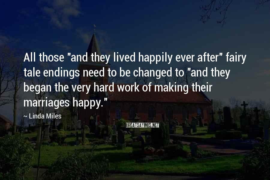 "Linda Miles Sayings: All those ""and they lived happily ever after"" fairy tale endings need to be changed"