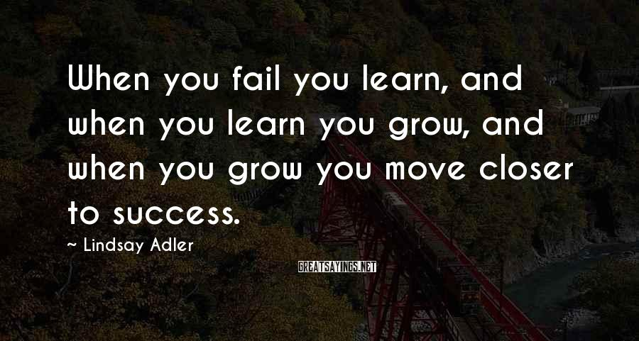Lindsay Adler Sayings: When you fail you learn, and when you learn you grow, and when you grow