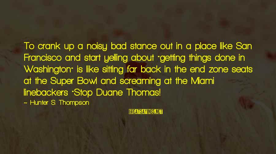 Linebackers Sayings By Hunter S. Thompson: To crank up a noisy bad stance out in a place like San Francisco and