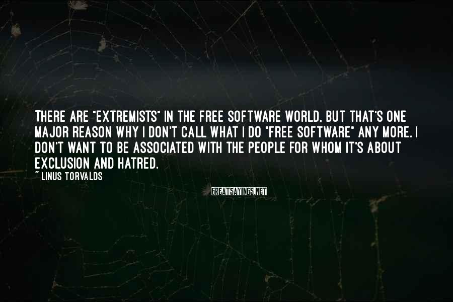 """Linus Torvalds Sayings: There are """"extremists"""" in the free software world, but that's one major reason why I"""