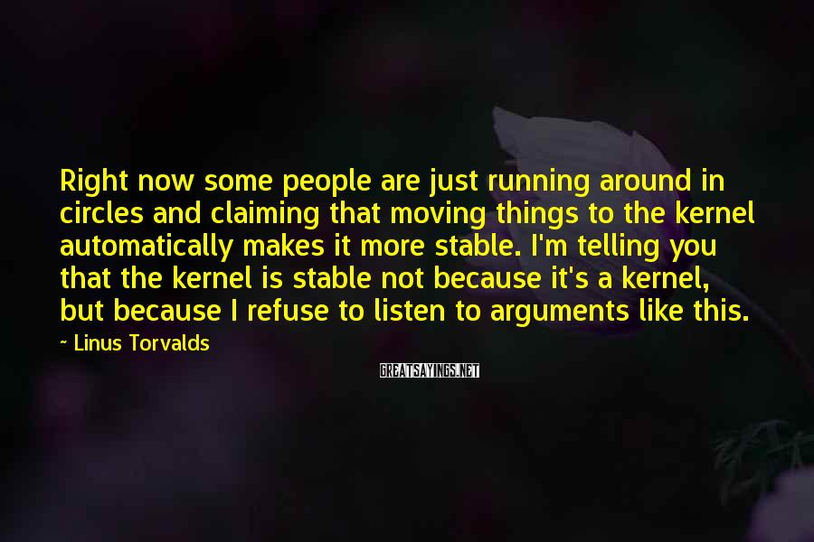 Linus Torvalds Sayings: Right now some people are just running around in circles and claiming that moving things