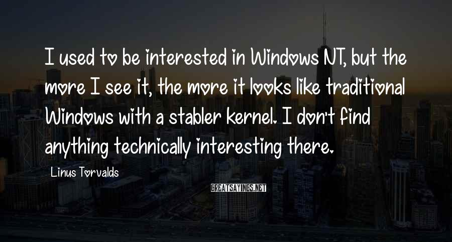 Linus Torvalds Sayings: I used to be interested in Windows NT, but the more I see it, the
