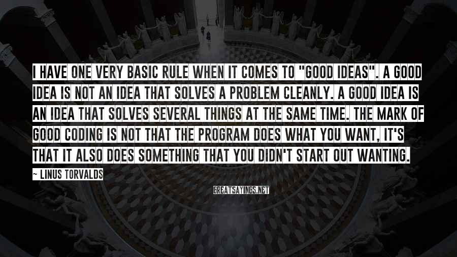 """Linus Torvalds Sayings: I have one very basic rule when it comes to """"good ideas"""". A good idea"""