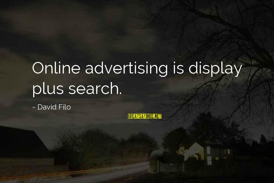 Linux Path Double Sayings By David Filo: Online advertising is display plus search.