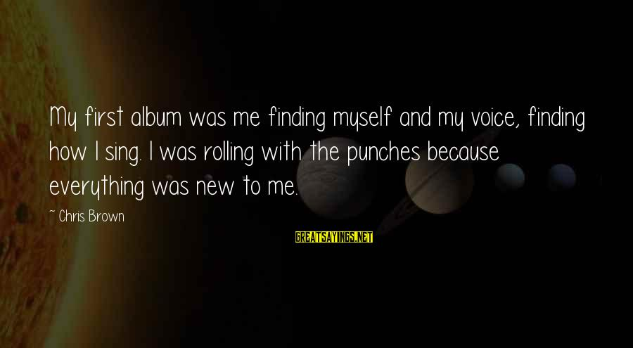 Linux Printf Sayings By Chris Brown: My first album was me finding myself and my voice, finding how I sing. I