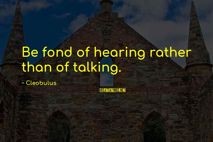 Linux Printf Sayings By Cleobulus: Be fond of hearing rather than of talking.