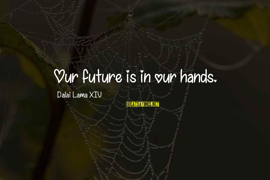 Linux Printf Sayings By Dalai Lama XIV: Our future is in our hands.