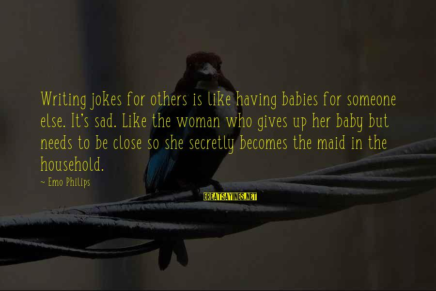 Linux Printf Sayings By Emo Philips: Writing jokes for others is like having babies for someone else. It's sad. Like the