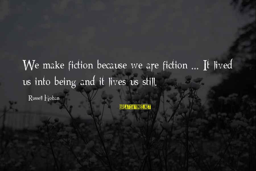 Linux Printf Sayings By Russell Hoban: We make fiction because we are fiction ... It lived us into being and it