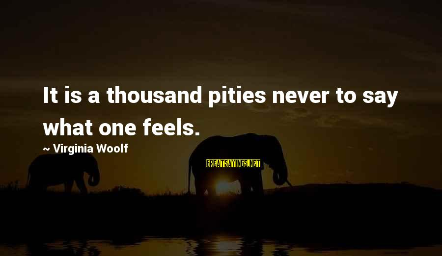 Linux Printf Sayings By Virginia Woolf: It is a thousand pities never to say what one feels.