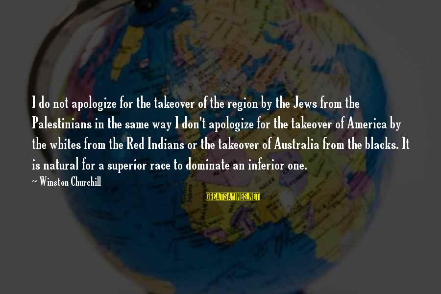 Linux Printf Sayings By Winston Churchill: I do not apologize for the takeover of the region by the Jews from the