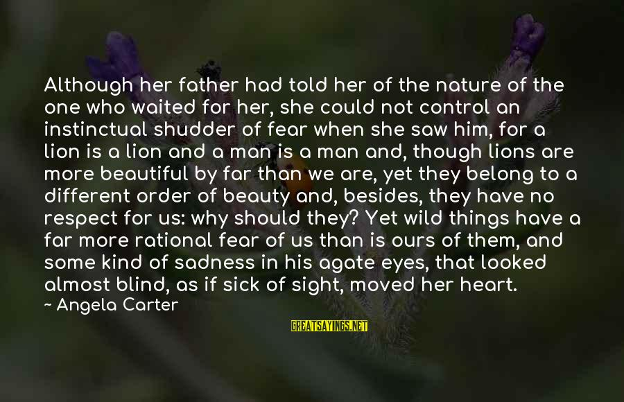 Lions Heart Sayings By Angela Carter: Although her father had told her of the nature of the one who waited for