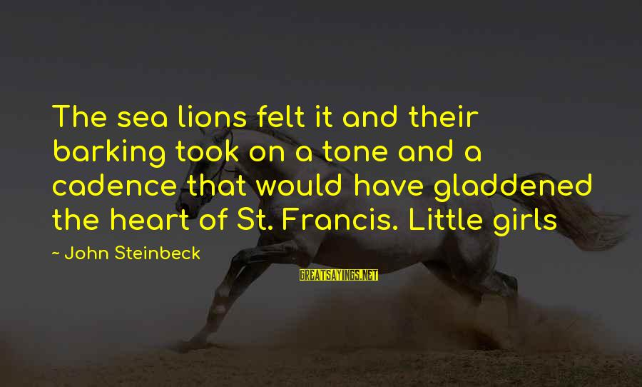 Lions Heart Sayings By John Steinbeck: The sea lions felt it and their barking took on a tone and a cadence