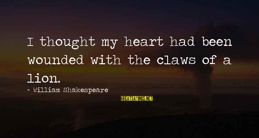 Lions Heart Sayings By William Shakespeare: I thought my heart had been wounded with the claws of a lion.