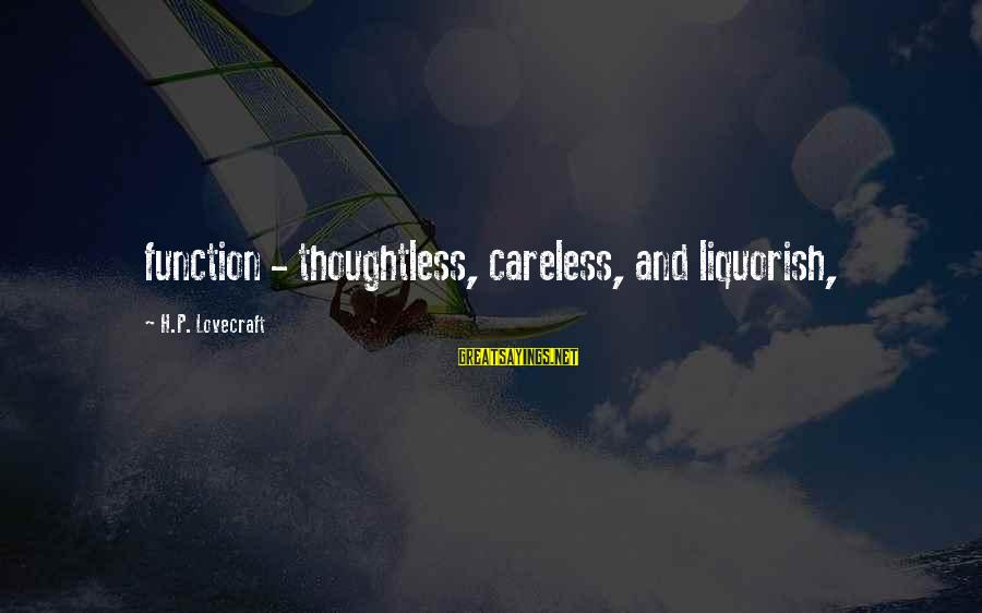 Liquorish Sayings By H.P. Lovecraft: function - thoughtless, careless, and liquorish,