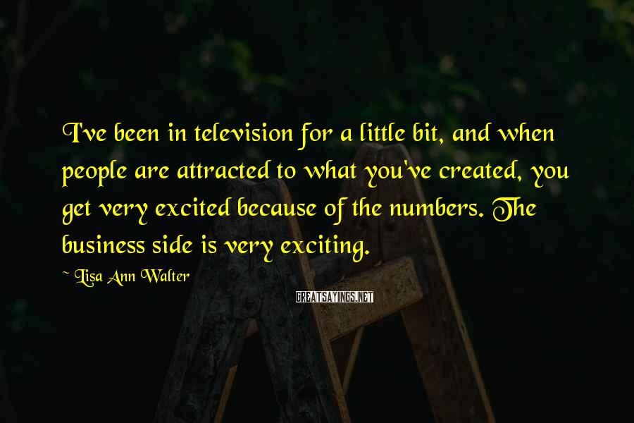 Lisa Ann Walter Sayings: I've been in television for a little bit, and when people are attracted to what