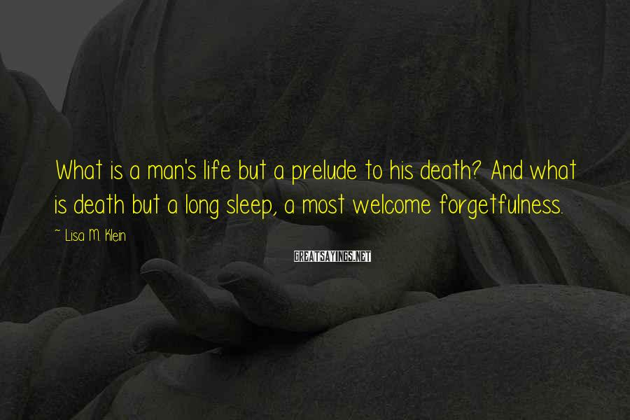 Lisa M. Klein Sayings: What is a man's life but a prelude to his death? And what is death