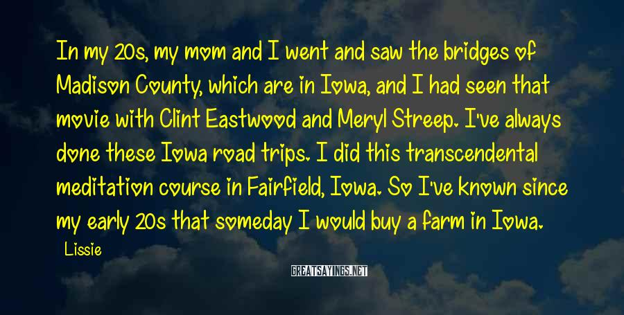 Lissie Sayings: In my 20s, my mom and I went and saw the bridges of Madison County,
