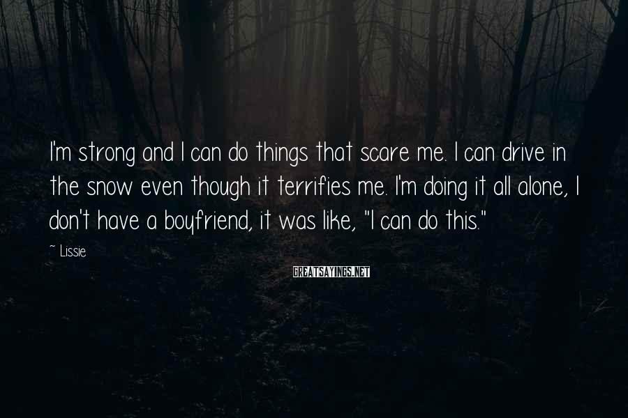 Lissie Sayings: I'm strong and I can do things that scare me. I can drive in the