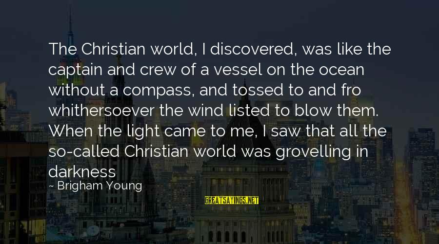 Listed Sayings By Brigham Young: The Christian world, I discovered, was like the captain and crew of a vessel on
