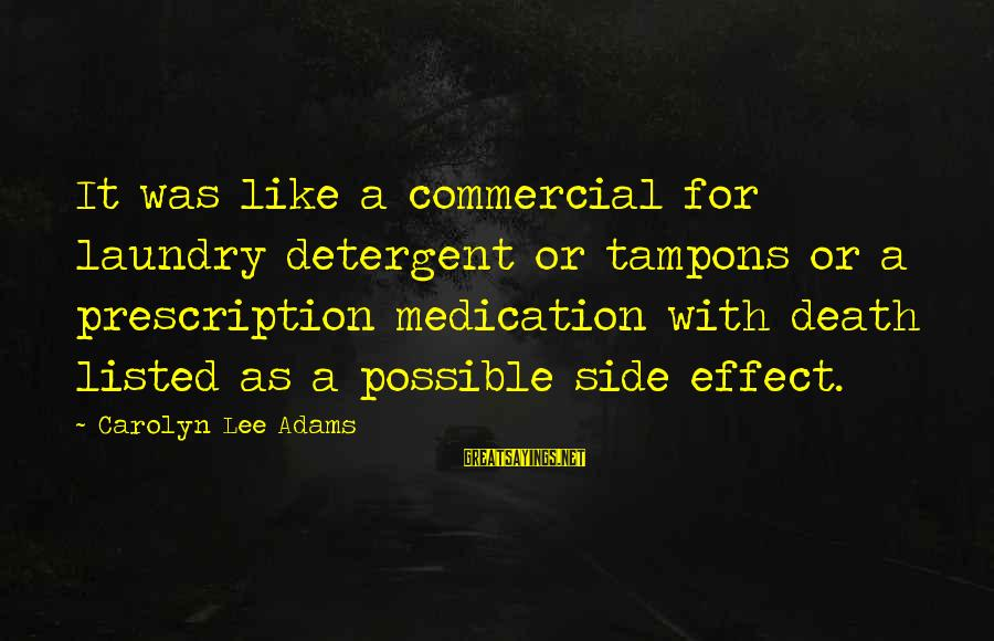Listed Sayings By Carolyn Lee Adams: It was like a commercial for laundry detergent or tampons or a prescription medication with