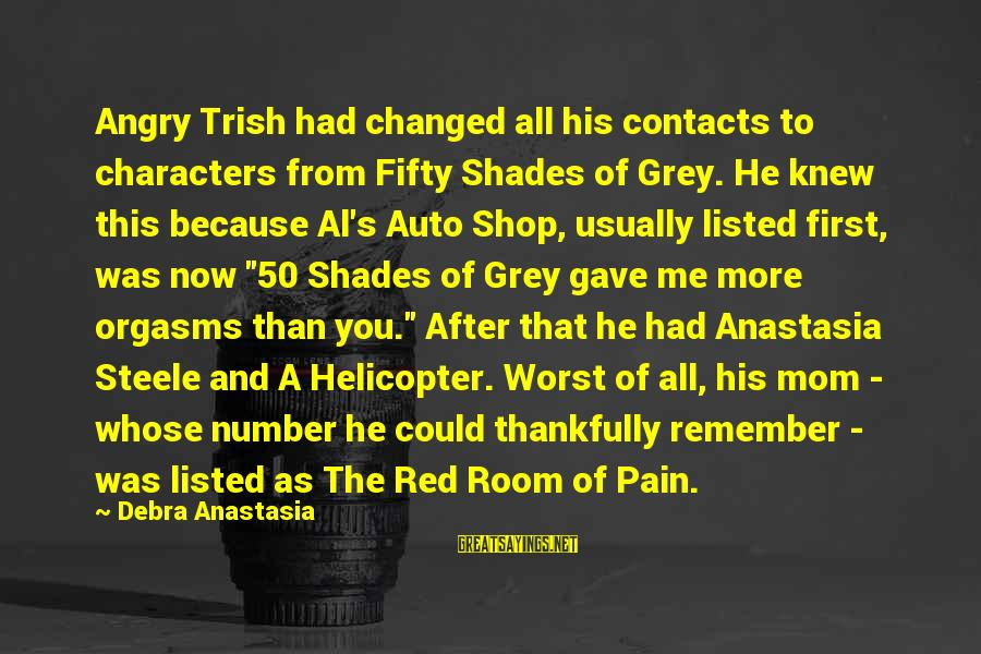 Listed Sayings By Debra Anastasia: Angry Trish had changed all his contacts to characters from Fifty Shades of Grey. He