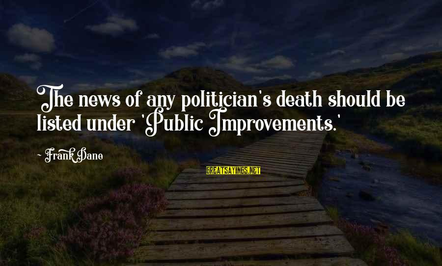Listed Sayings By Frank Dane: The news of any politician's death should be listed under 'Public Improvements.'