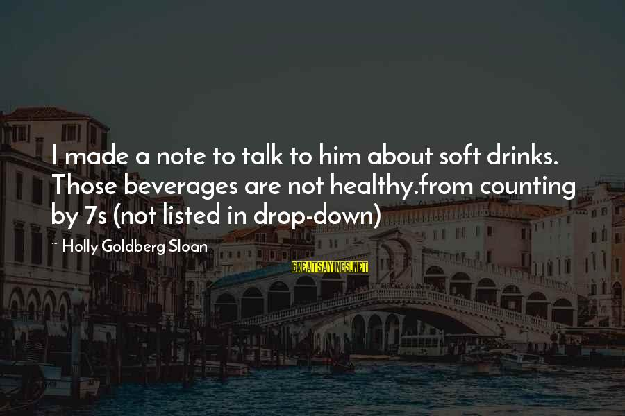 Listed Sayings By Holly Goldberg Sloan: I made a note to talk to him about soft drinks. Those beverages are not