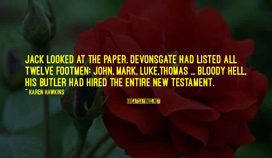 Listed Sayings By Karen Hawkins: Jack looked at the paper. Devonsgate had listed all twelve footmen: John, Mark, Luke,Thomas ...