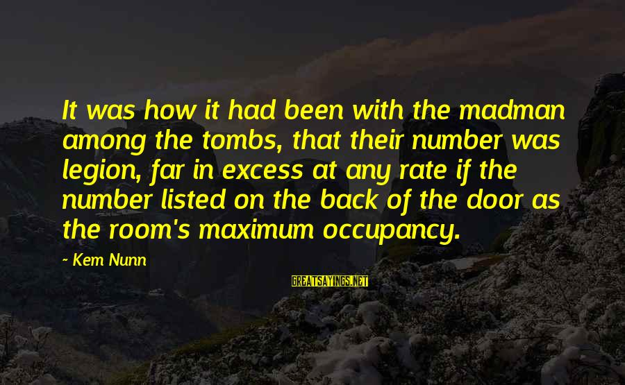Listed Sayings By Kem Nunn: It was how it had been with the madman among the tombs, that their number