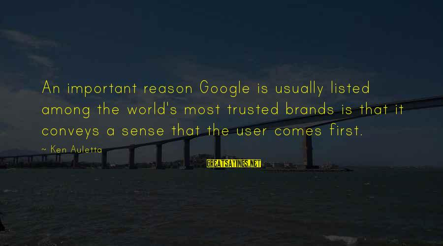 Listed Sayings By Ken Auletta: An important reason Google is usually listed among the world's most trusted brands is that