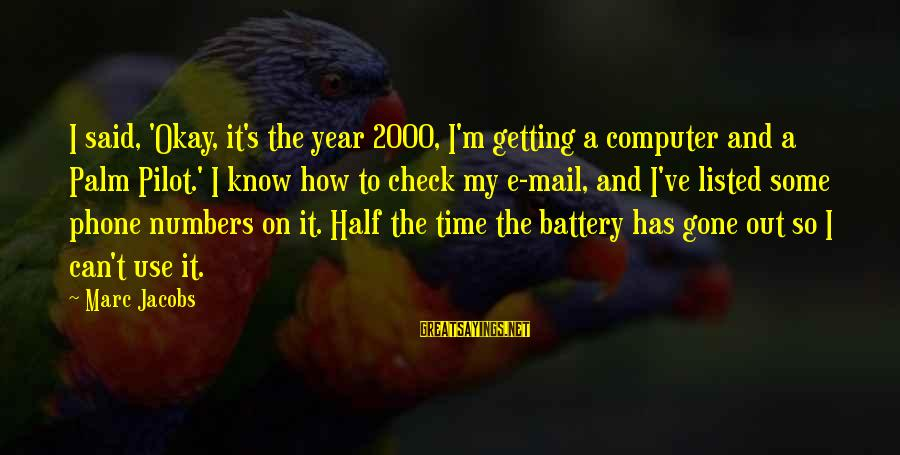 Listed Sayings By Marc Jacobs: I said, 'Okay, it's the year 2000, I'm getting a computer and a Palm Pilot.'