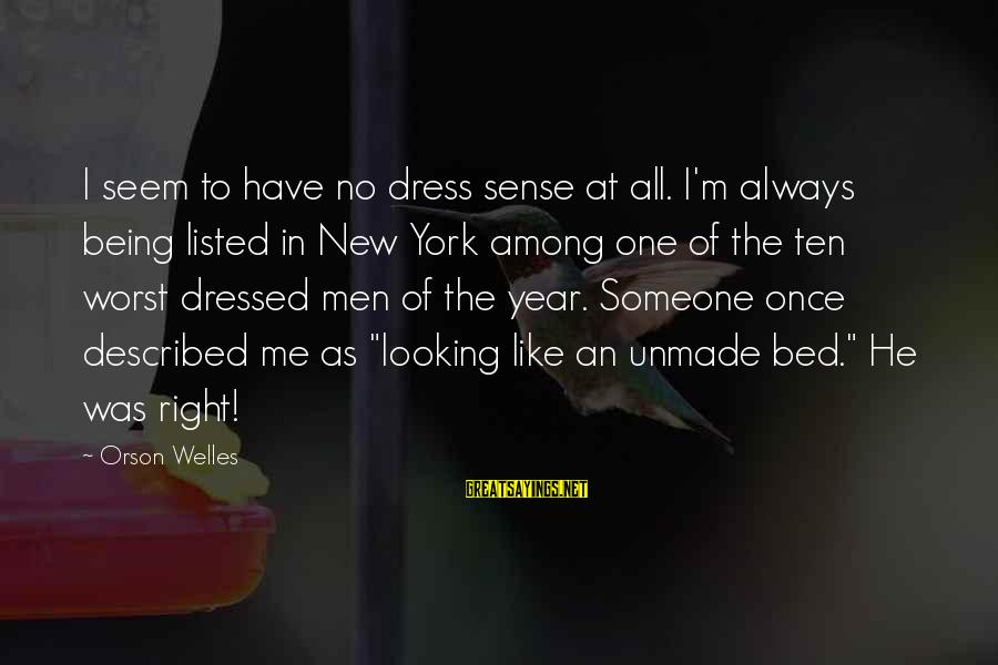 Listed Sayings By Orson Welles: I seem to have no dress sense at all. I'm always being listed in New