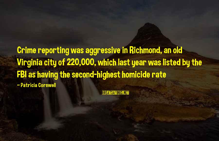 Listed Sayings By Patricia Cornwell: Crime reporting was aggressive in Richmond, an old Virginia city of 220,000, which last year