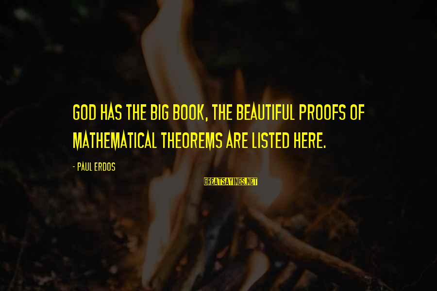 Listed Sayings By Paul Erdos: God has the Big Book, the beautiful proofs of mathematical theorems are listed here.