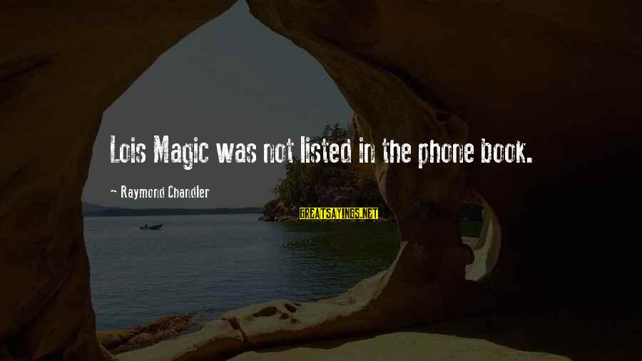 Listed Sayings By Raymond Chandler: Lois Magic was not listed in the phone book.