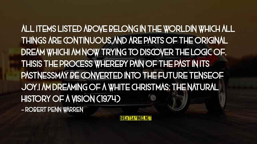Listed Sayings By Robert Penn Warren: All items listed above belong in the worldIn which all things are continuous,And are parts