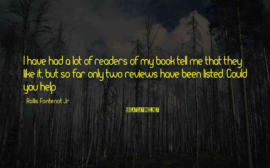 Listed Sayings By Rollis Fontenot Jr: I have had a lot of readers of my book tell me that they like