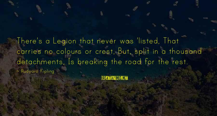 Listed Sayings By Rudyard Kipling: There's a Legion that never was 'listed, That carries no colours or crest, But, split