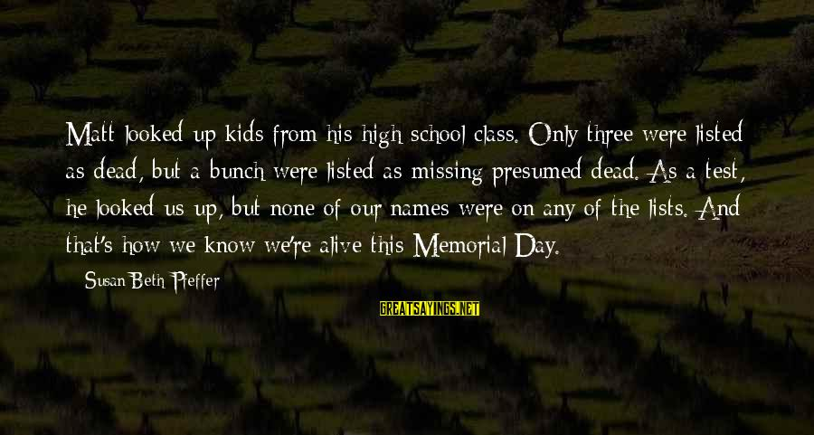 Listed Sayings By Susan Beth Pfeffer: Matt looked up kids from his high school class. Only three were listed as dead,