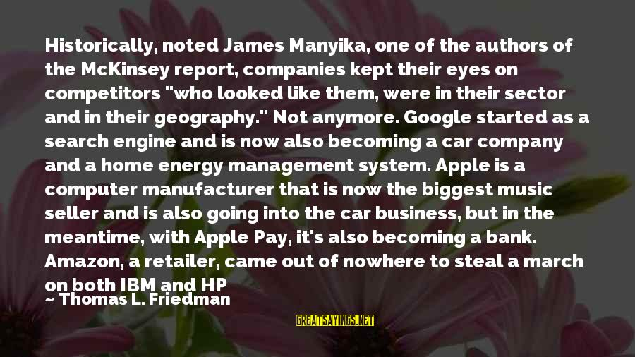 Listed Sayings By Thomas L. Friedman: Historically, noted James Manyika, one of the authors of the McKinsey report, companies kept their