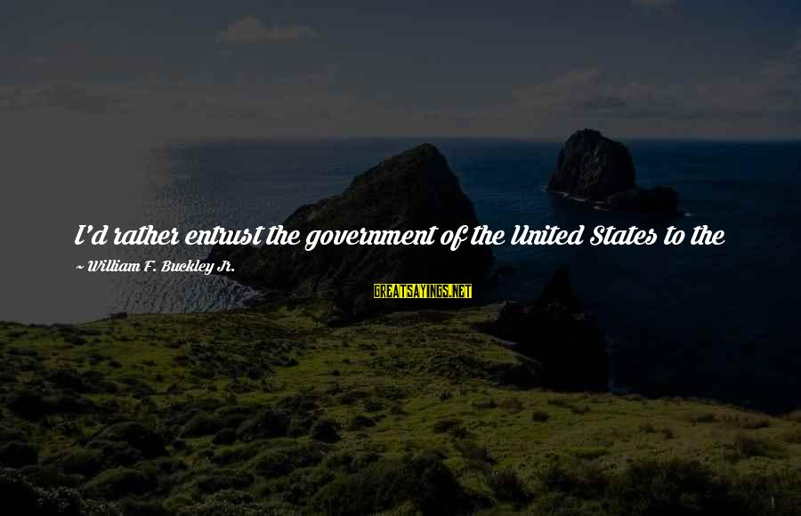 Listed Sayings By William F. Buckley Jr.: I'd rather entrust the government of the United States to the first 400 people listed