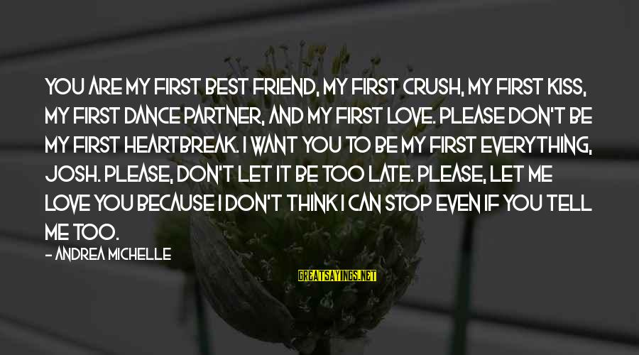 Listen To Love Sayings By Andrea Michelle: You are my first best friend, my first crush, my first kiss, my first dance