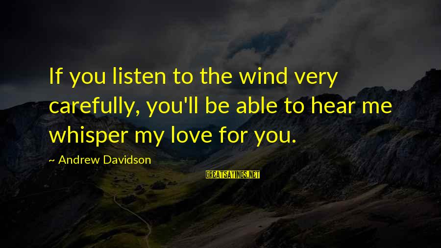 Listen To Love Sayings By Andrew Davidson: If you listen to the wind very carefully, you'll be able to hear me whisper